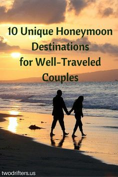 10 Unique HoneymoonDestinationsfor Well-TraveledCouples