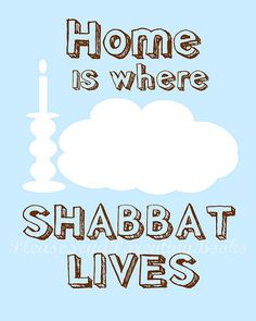 Home is where Shabbat lives. He is our Rest, our Holy Shabbat.  And every week we're free  celebrate this! (Our complete freedom to worship Ha Shem in godly culturally relevant ways is established in Scripture at Colossians 2:15-17.)