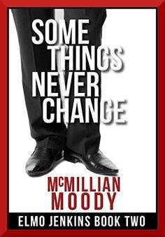 Some Things Never Change (Elmo Jenkins - Book Two) by McMillian Moody http://www.amazon.com/dp/B0094A5JM6/ref=cm_sw_r_pi_dp_KKtxvb0FRNKPE