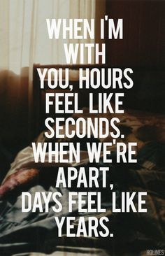 And when were apart it is the most painful feeling in the world.