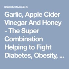 Garlic, Apple Cider Vinegar And Honey - The Super Combination Helping to Fight Diabetes, Obesity, Indigestion And More!