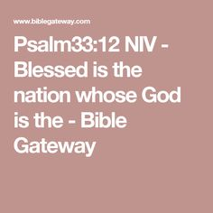 Psalm33:12 NIV - Blessed is the nation whose God is the - Bible Gateway