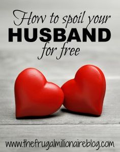 Check out my post on awesome ways you can spoil your husband completely for free! Start improving your relationship right now :)