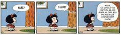 A cena se passa em um cômodo com parede azul, cortina estampada cor de laranja, quadro na parede e tapete vermelho. Mafalda está em pé e parece ansiosa. Quadro 1- Mafalda berra: Mãe! Quadro 2- A mãe não é visível na cena e responde: O que?  Quadro 3- Mafalda explica: Nada, só queria ter certeza de que ainda há uma boa palavra que continua em vigor!
