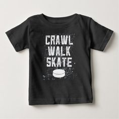 CRAWL WALK SKATE ice hockey baby t-shirt gift - tap, personalize, buy right now!