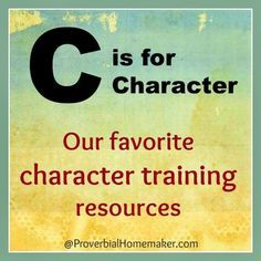 C is for Character: My Favorite Character Training Resources - http://www.proverbialhomemaker.com/c-is-for-character-my-favorite-teaching-resources.html