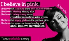 i believe in everything above except pink lol i'm a blue/green kind of girl