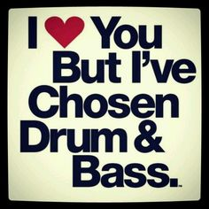 I♡ Drum n Bass, you can keep your dubstep