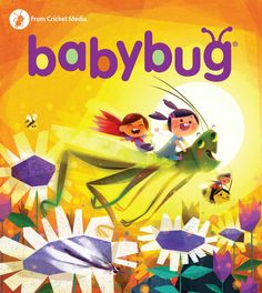 July/Aug 2016: Babybug Magazine sparks learning in young minds with read-aloud stories for babies and toddlers    Perfect for children ages 6 months to 3 years  Cover Art by John Joven