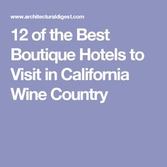 12 of the Best Boutique Hotels to Visit in California Wine Country
