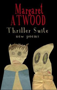 """Thriller Suite: New Poems by Margaret Atwood. Update on Werewolves: """"Look at their red-rimmed paws!/ Look at their gnashing eyeballs!/ Look at the backlit gauze/ of their full-moon subversive haloes!"""""""