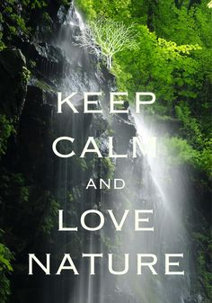 keep calm and love nature / created with Keep Calm and Carry On for iOS…