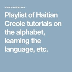 Playlist of Haitian Creole tutorials on the alphabet, learning the language, etc.