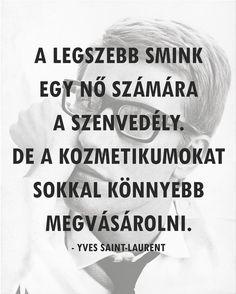 'A legszebb smink egy nő számára a szenvedély. De a kozmetikumokat sokkal könnyebb megvásárolni.'  - Yves Saint Laurent