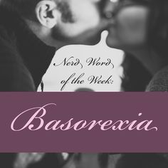 Nerd Word of the Week: Basorexia ~ an overwhelming urge to kiss. As in: For months they lived in a constant state of basorexia. (Many thanks to Ashley Lovell for sending this word my way! Words For Writers, My Way, Kiss, Nerd, Thankful, French, French People, Otaku, French Language