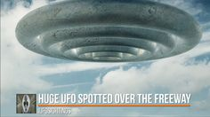 UFO Sightings Huge Object Spotted Over The Freeway