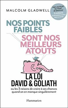 Nos Points Faibles Sont Nos Meilleurs Atouts - Malcolm Gladwell - Liked (2015/10)