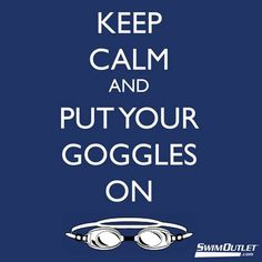 Keep calm and put your goggles on. #swimoutlet #swim