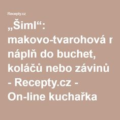 """""""Šiml"""": makovo-tvarohová náplň do buchet, koláčů nebo závinů - Recepty.cz - On-line kuchařka"""