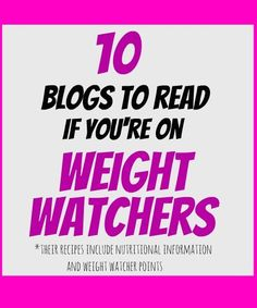 10 blogs you should consider following if you're on Weight Watchers (or eating light)- all of these blogs include nutritional information and #weightwatchers points on their recipes.