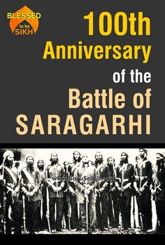‪#‎BlessedToBeSikh‬ 100th anniversary of the Battle of Saragarhi ! This epic battle is worth recounting as a singular example of unmatched courage, absolute devotion to duty, unflinching loyalty and giving supreme sacrifice of life for a cause. On this day, exactly 100 years ago, a handful of Sikh soldiers- 21 to be exact - of the 4th Battalion of the Sikh Regiment . Read more : http://barusahib.org/…/100th-anniversary-of-the-battle-of-…/ Share and Spread the world !
