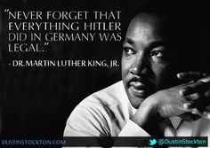 """""""NEVER FORGET THAT EVERYTHING HITLER DID IN GERMANY WAS LEGAL.""""  - DR. MARTIN LUTHER KING, JR., Republican"""