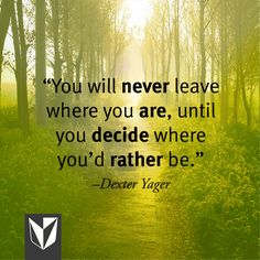 """""""You will never leave where you are, until you decide where you'd rather be. Monday Motivation, Motivation Inspiration, Devry University, Career Goals, Dexter, My Dream Home, Wise Words, Affirmations, Insight"""