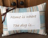 """""""Home is where the dog is....""""  $28"""