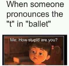 Especially since I'm a ballet dancer. Don't mess with the ballet Really Funny Memes, Stupid Funny Memes, Funny Relatable Memes, Funny Quotes, Hilarious, Funny Dance Quotes, Funny Stuff, Dancer Quotes, Ballet Quotes