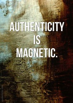 Authenticity is magnetic. – #authenticity #proverb #wisdom http://quotemirror.com/s/t6w0b