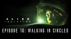 Alien: Isolation - Ep. 16 - Walking in Circles