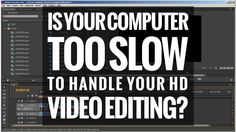 How to improve video editing on a slow computer using Offline Editing in...