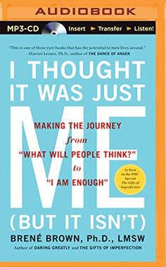 """(Want) I Thought It Was Just Me (but it isn't): Making the Journey from """"What Will People Think?"""" to """"I Am Enough"""" by Brene Brown Never Good Enough, I Am Enough, I Need You Love, I Need To Know, Brene Brown Books, The Gift Of Imperfection, Tell The Truth, Love Reading, Reading Room"""
