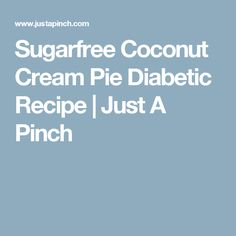 Sugarfree Coconut Cream Pie Diabetic Recipe | Just A Pinch