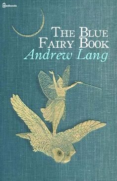 "Read ""The Blue Fairy Book"" by Andrew Lang available from Rakuten Kobo. * Book : The Blue Fairy Book * Biography * Bibliography Andrew Lang's Fairy Books or Andrew Lang's ""Coloured"" . Book Cover Art, Book Cover Design, Book Design, Book Art, Vintage Book Covers, Vintage Books, My Books, Books To Read, Blue Fairy"