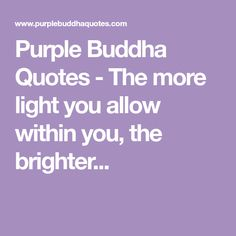 Purple Buddha Quotes - The more light you allow within you, the brighter...