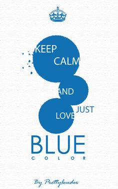 Keep Calm and just love Blue color by Prettylouder