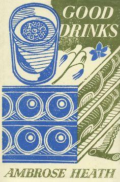 Ambrose Heath, Good Drinks, London: Faber Faber, Linocut cover design by Edward Bawden. Cover Design, Book Design, Layout Design, Vintage Cookbooks, Vintage Books, Vintage Type, Faber, Graphic Art, Graphic Design