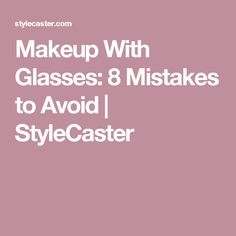 Makeup With Glasses: 8 Mistakes to Avoid   StyleCaster