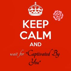 Captivated by you... I can't keep calm!
