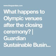 What happens to Olympic venues after the closing ceremony? | Guardian Sustainable Business | The Guardian
