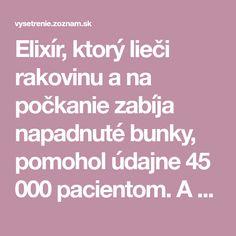 Elixír, ktorý lieči rakovinu a na počkanie zabíja napadnuté bunky, pomohol údajne 45 000 pacientom. A my máme originálny recept! Nápoj ...