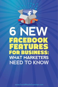 6 New Facebook Features for Business: What Marketers Need to Know via @smexaminer