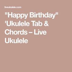 """""""Happy Birthday"""" 'Ukulele Tab & Chords – Live Ukulele"""