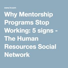 Why Mentorship Programs Stop Working: 5 signs article by Debby Carreau