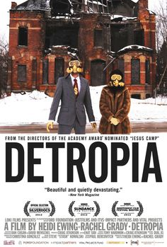 Detropia by Heidi Ewing & Rachel Grady (2012) - Detroit, I Love You. You hear me. You can become the first post-industrial fully sustainable city in the world. Grab the opportunity that is offered to you by fate and lead the world once again, but in the right direction this time. After polluting the world, fix it.