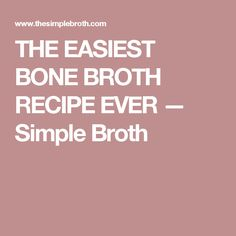 THE EASIEST BONE BROTH RECIPE EVER — Simple Broth