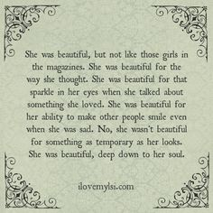 No, she wasn't beautiful for something as temporary as her looks. She was beautiful, deep down to her soul. INTJ