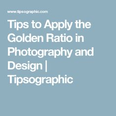Tips to Apply the Golden Ratio in Photography and Design | Tipsographic