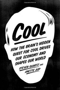 Steven Quartz is the author of the new book, Cool: How the Brain's Hidden Quest for Cool Drives Our Economy and Shapes Our World. By bringing together the latest findings in brain science, economics, and evolutionary biology to form a provocative theory Cool Books, New Books, Consumer Culture, Cool Shapes, Rap Songs, Our World, Reading Lists, Inspiration, Cool Stuff